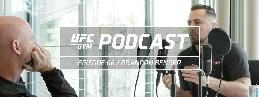 UFC GYM Podcast Episode 06- Brandon Bender Featured Image
